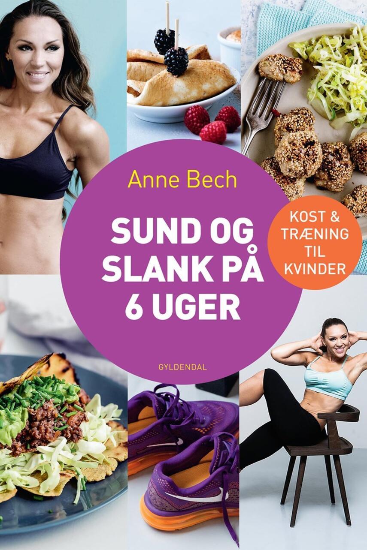 Anne Bech: Sund og slank på 6 uger : kost & træning til kvinder