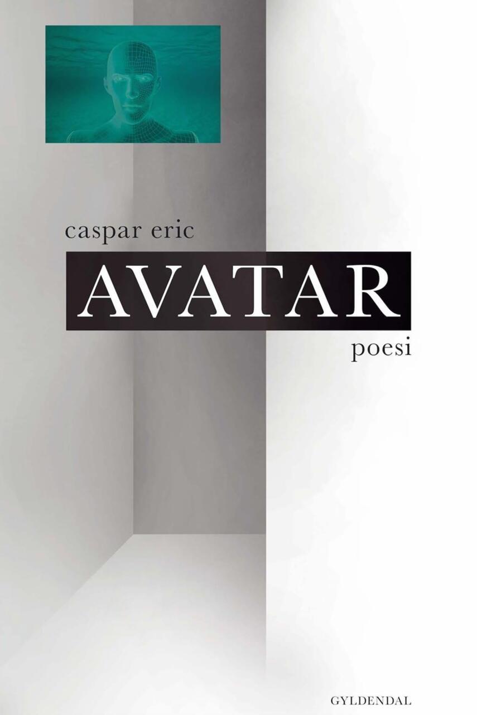 Caspar Eric (f. 1987): Avatar : poesi