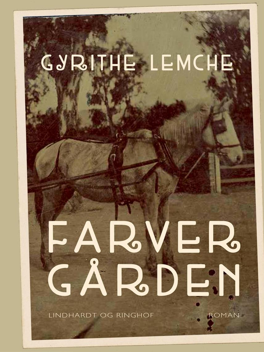 Gyrithe Lemche: Farvergården : roman