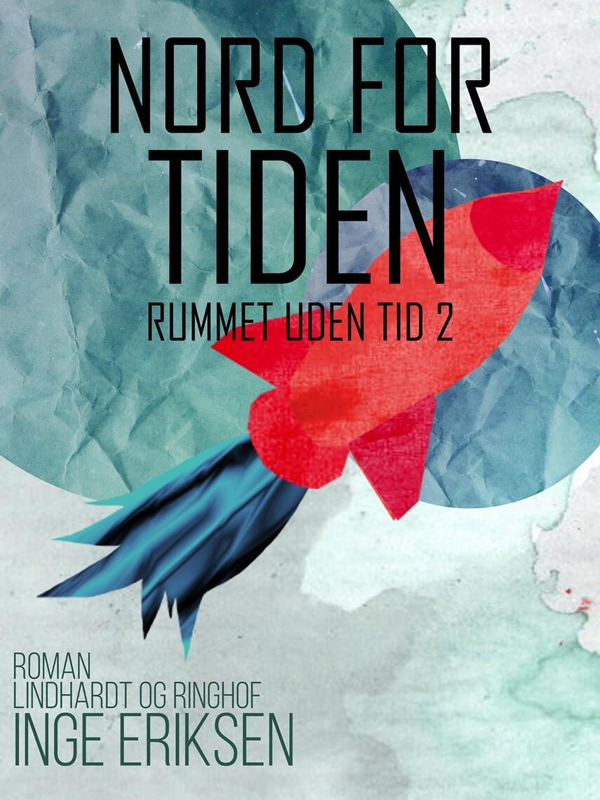 Inge Eriksen (f. 1935): Nord for tiden : roman