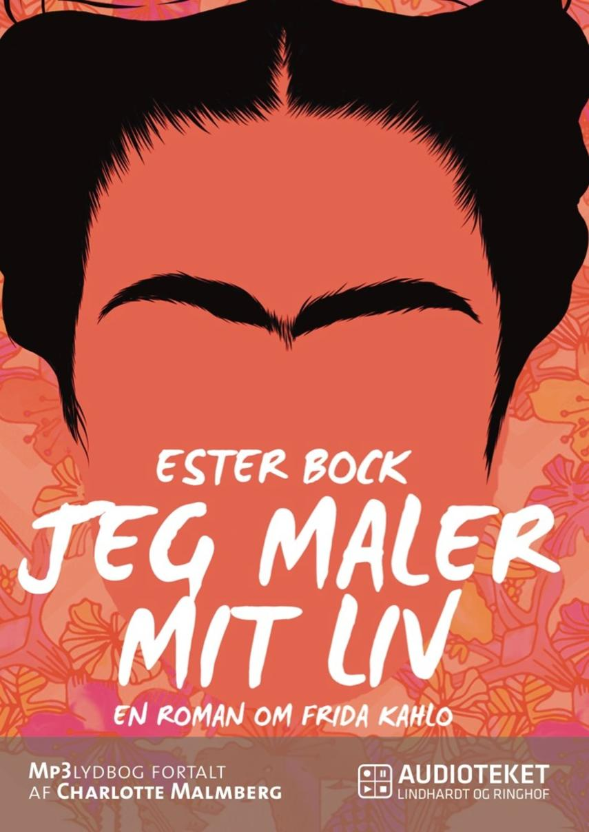 Ester Bock: Jeg maler mit liv : en roman om Frida Kahlo