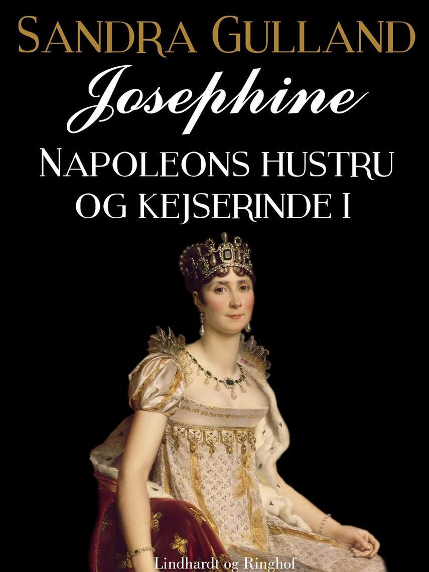 Sandra Gulland: Josephine : Napoleons hustru og kejserinde. Del 1