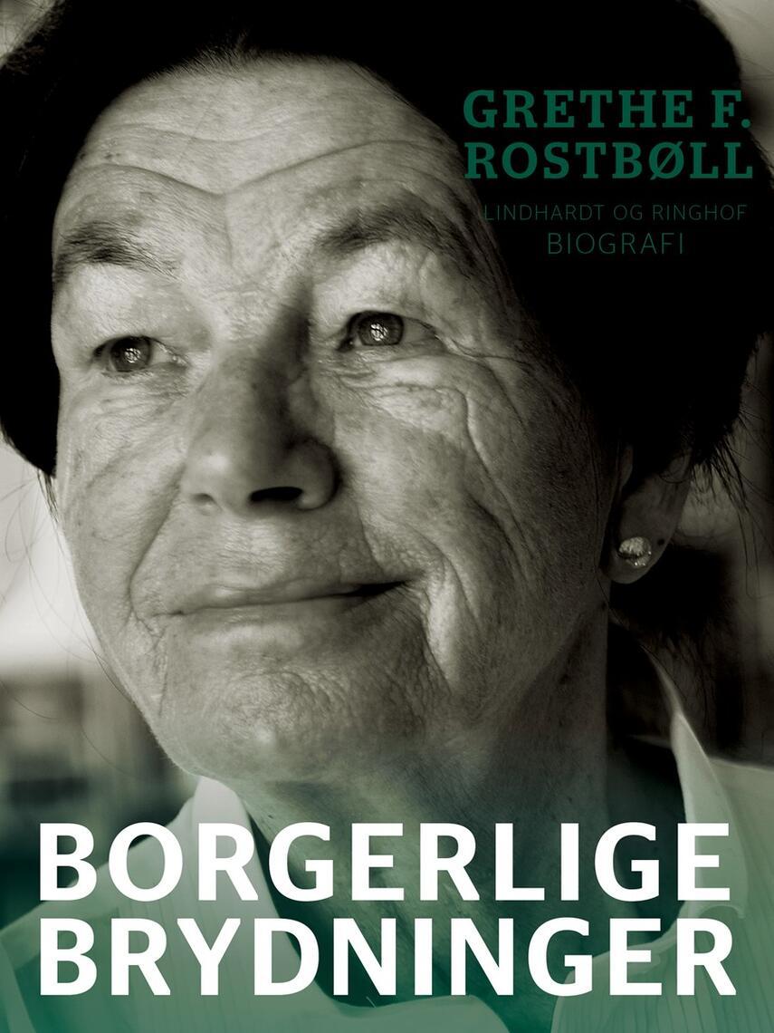 Grethe Rostbøll: Borgerlige brydninger : biografi