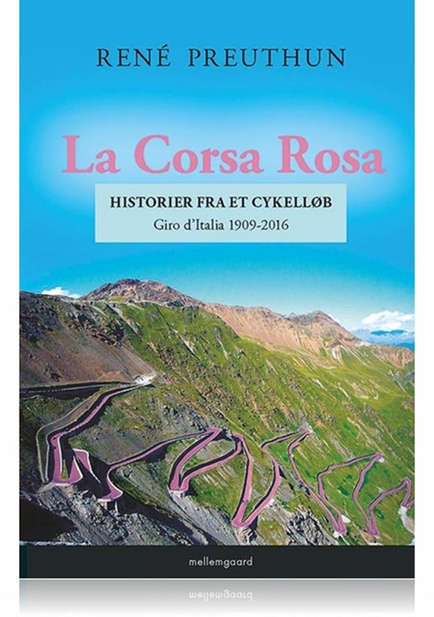 René Preuthun: La Corsa Rosa : historier fra et cykelløb : Giro d'Italia 1909-2016