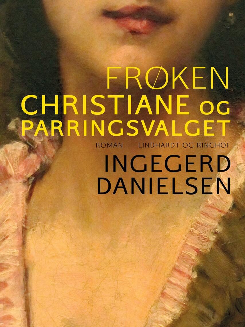 Ingegerd Danielsen (f. 1946): Frøken Christiane og parringsvalget : roman