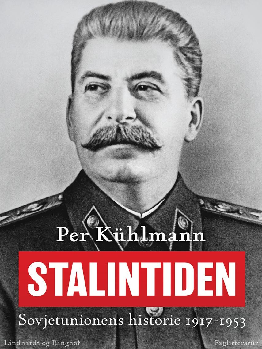 Per Kühlmann: Stalintiden : Sovjetunionens historie 1917-1953