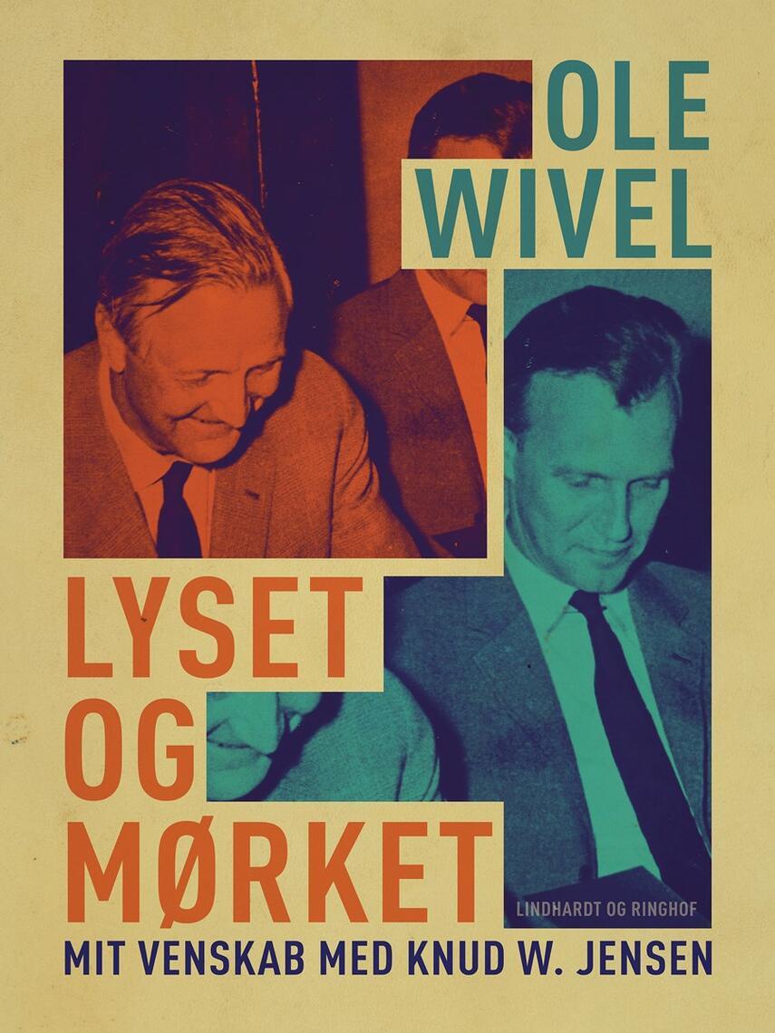 Ole Wivel: Lyset og mørket : mit venskab med Knud W. Jensen