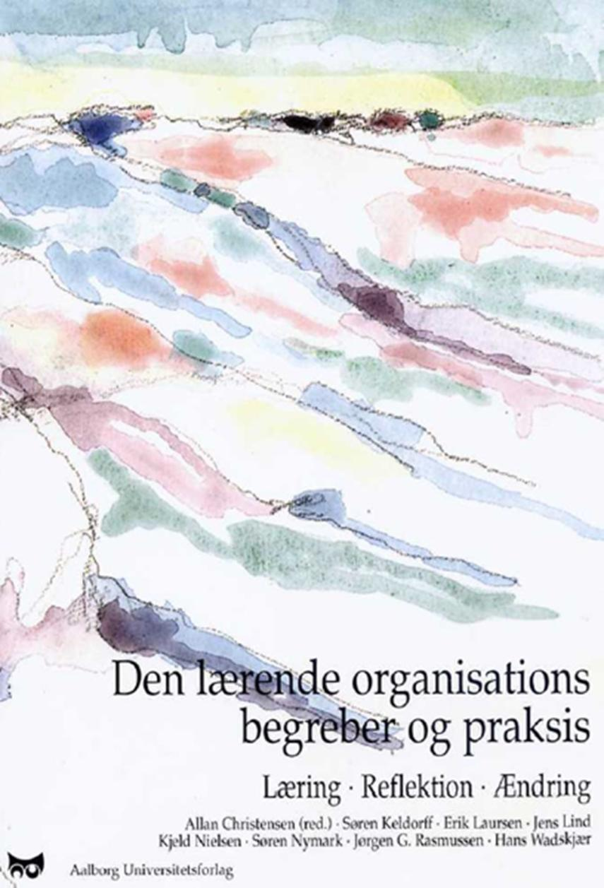 Allan Christensen: Den lærende organisations begreber og praksis : læring - refleksion - ændring