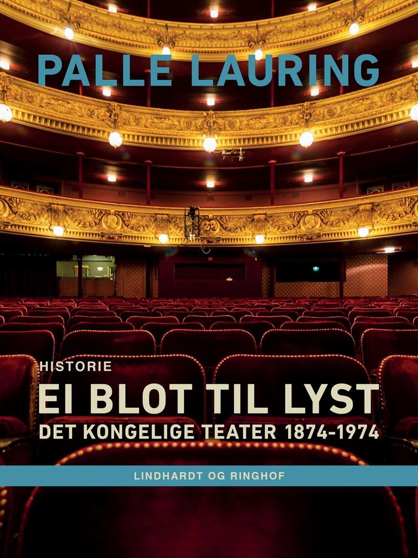 Palle Lauring: Ei blot til lyst : Det Kongelige Teater 1874-1974