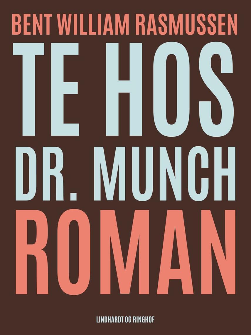 Bent William Rasmussen (f. 1924): Te hos Dr. Munch : roman