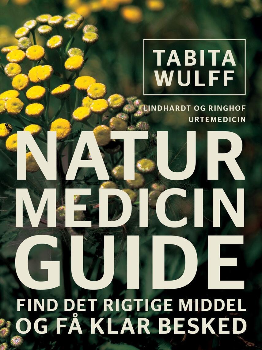 Tabita Wulff: Naturmedicinguide : find det rigtige middel og få klar besked
