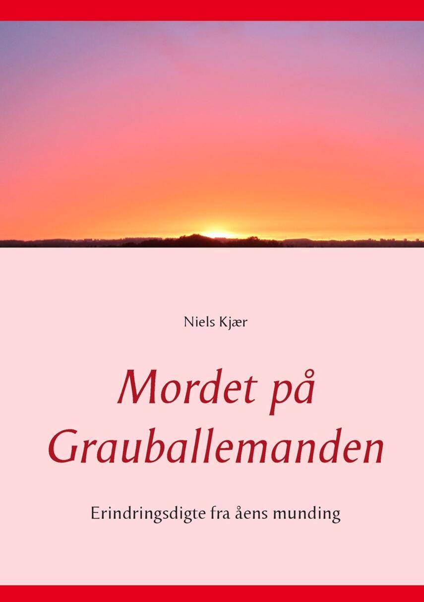 Niels Kjær (f. 1949): Mordet på Grauballemanden : erindringsdigte fra åens munding