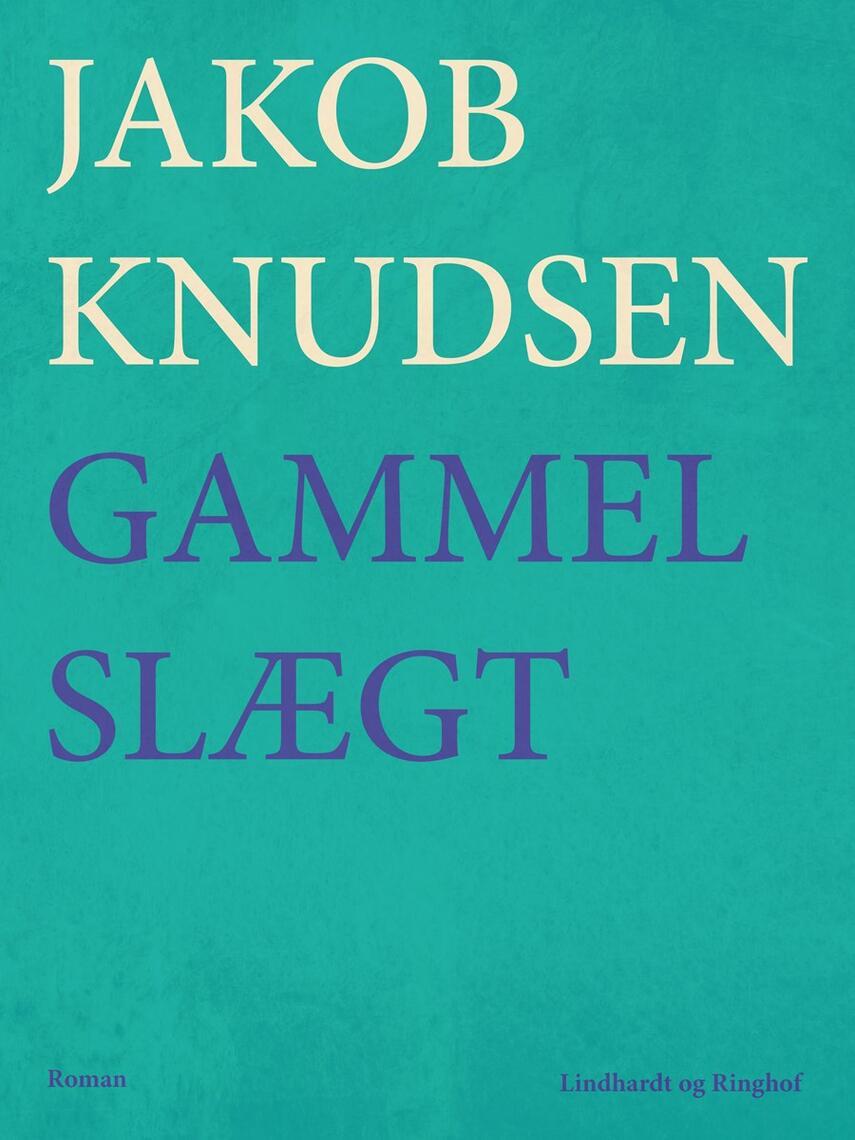 Jakob Knudsen (f. 1858): En gammel slægt : roman