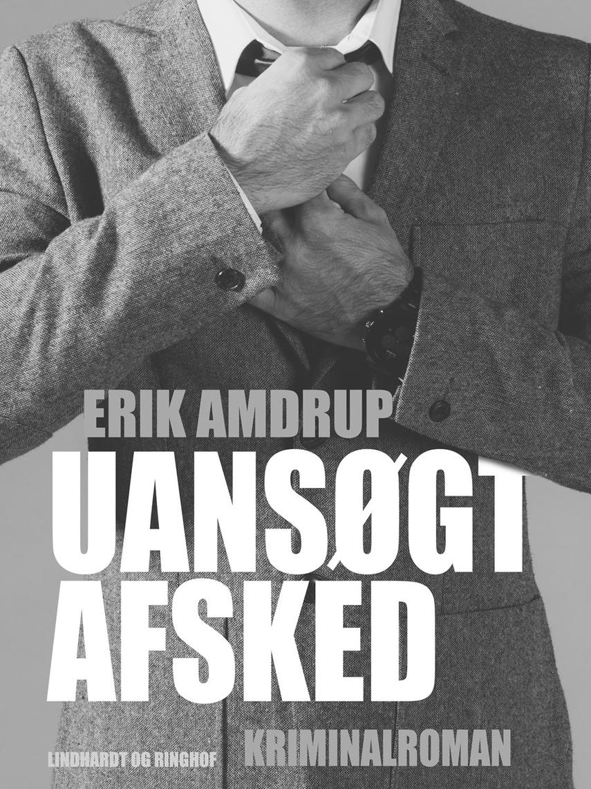 Erik Amdrup: Uansøgt afsked : kriminalroman