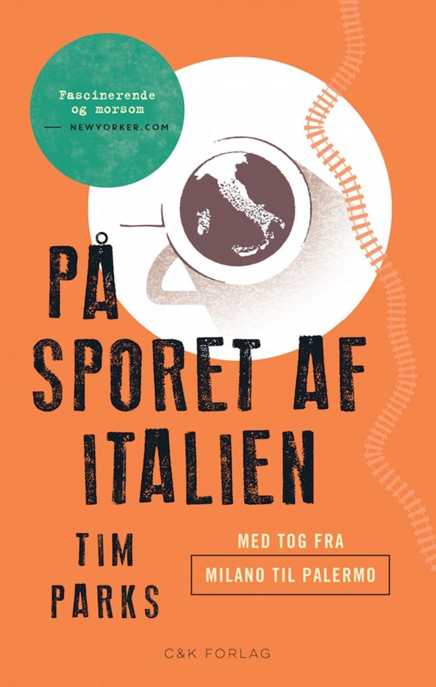 Tim Parks: På sporet af Italien : med tog fra Milano til Palermo