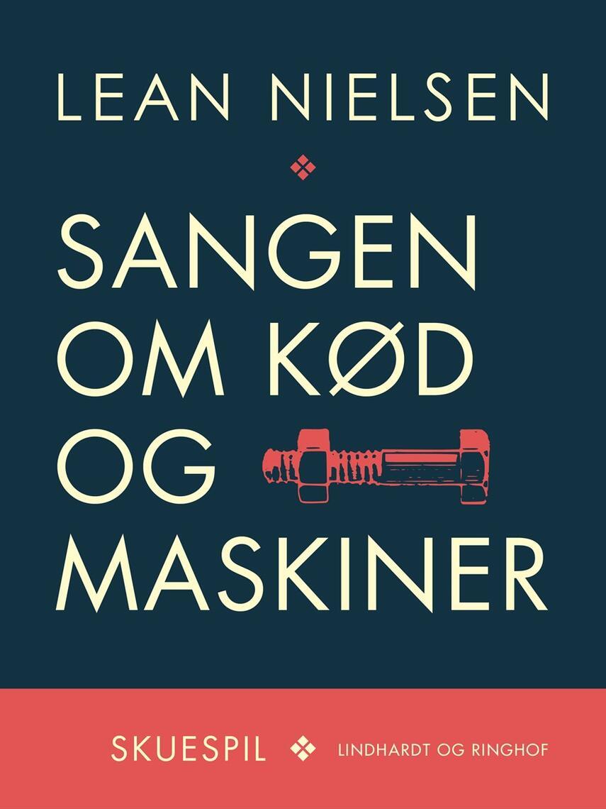 Lean Nielsen (f. 1935): Sangen om kød og maskiner : skuespil