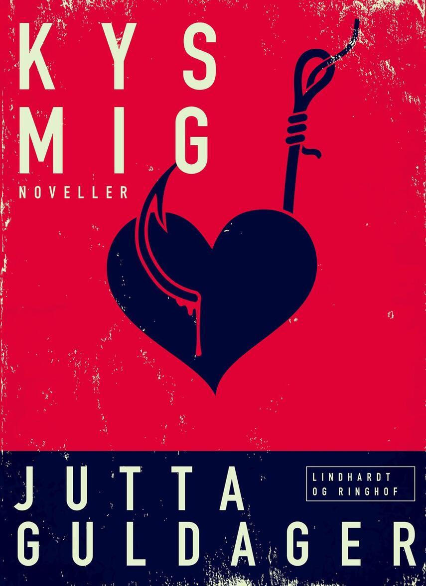 Jutta Guldager: Kys mig : noveller