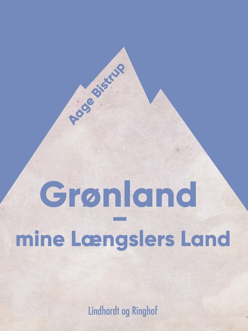 Aage Bistrup: Grønland - mine Længslers Land