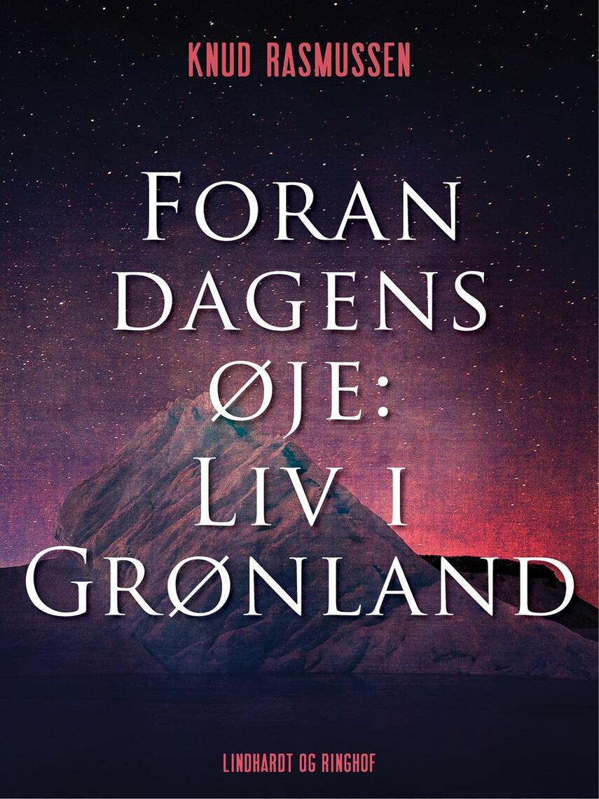 Knud Rasmussen (f. 1879): Foran dagens øje : liv i Grønland