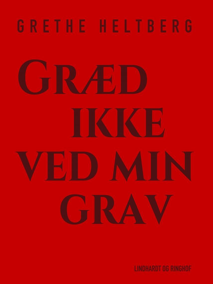 Grethe Heltberg: Græd ikke ved min grav
