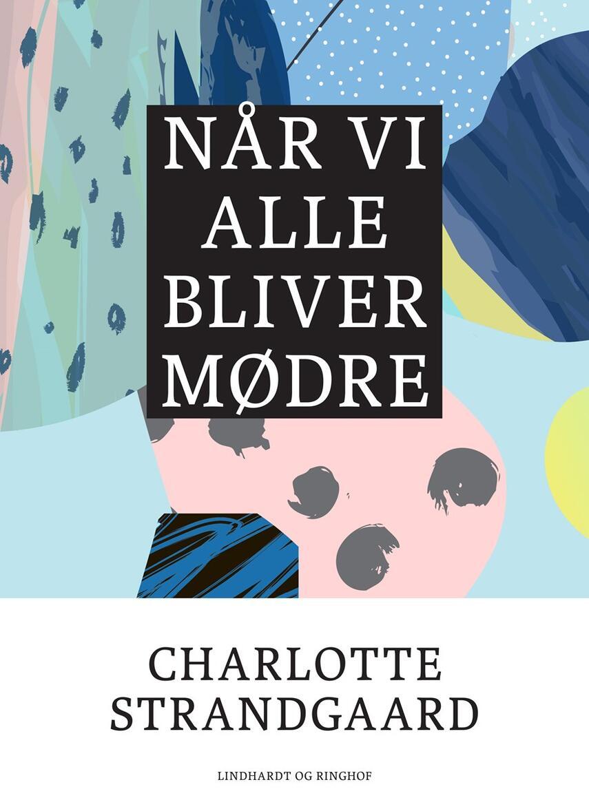 Charlotte Strandgaard: Når vi alle bliver mødre