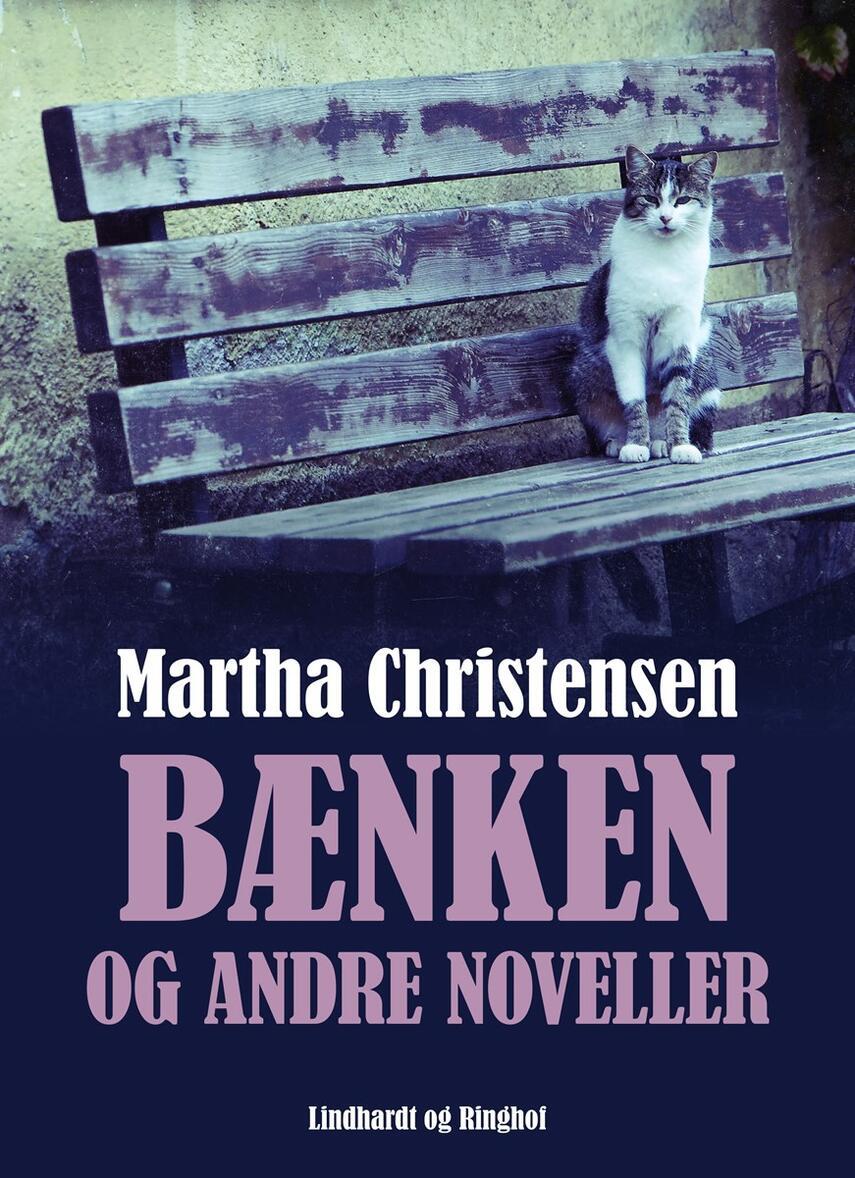 Martha Christensen (f. 1926): Bænken og andre noveller