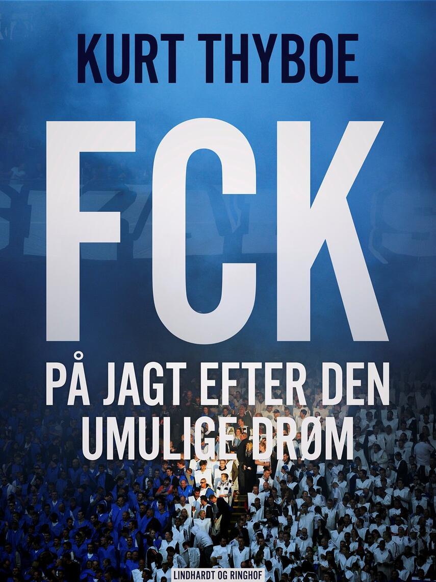 Kurt Thyboe: FCK : på jagt efter den umulige drøm