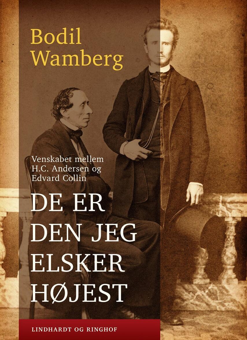 Bodil Wamberg: De er den jeg elsker højest : venskabet mellem H.C. Andersen og Edvard Collin