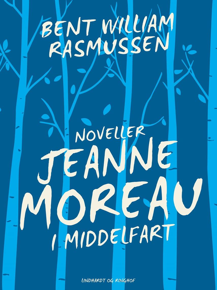 Bent William Rasmussen (f. 1924): Jeanne Moreau i Middelfart : noveller