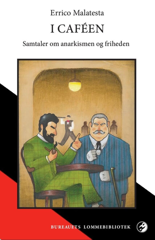 Errico Malatesta (f. 1853): I caféen : samtaler om anarkismen og friheden