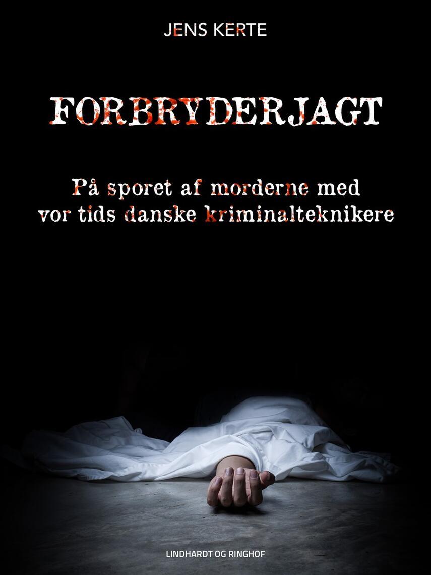Jens Kerte: Forbryderjagt : på sporet af morderne med vor tids danske kriminalteknikere