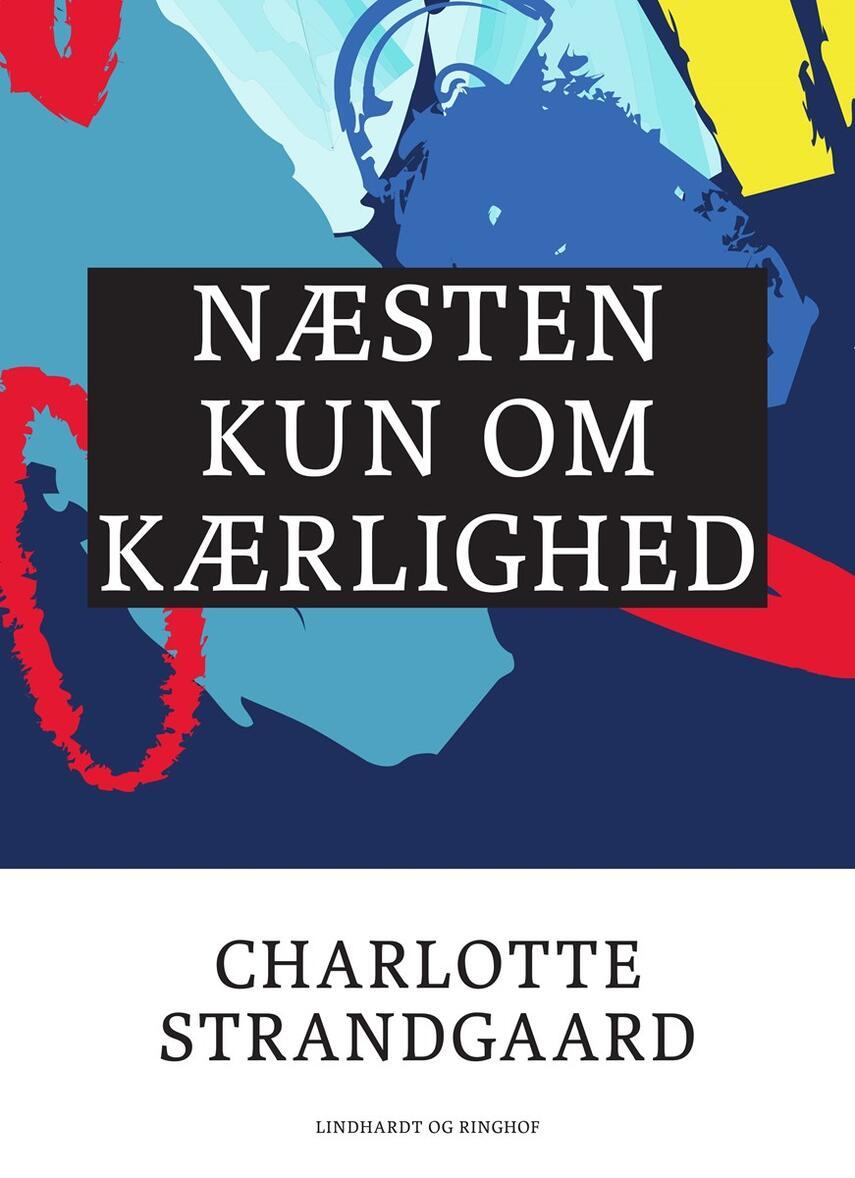 Charlotte Strandgaard: Næsten kun om kærlighed
