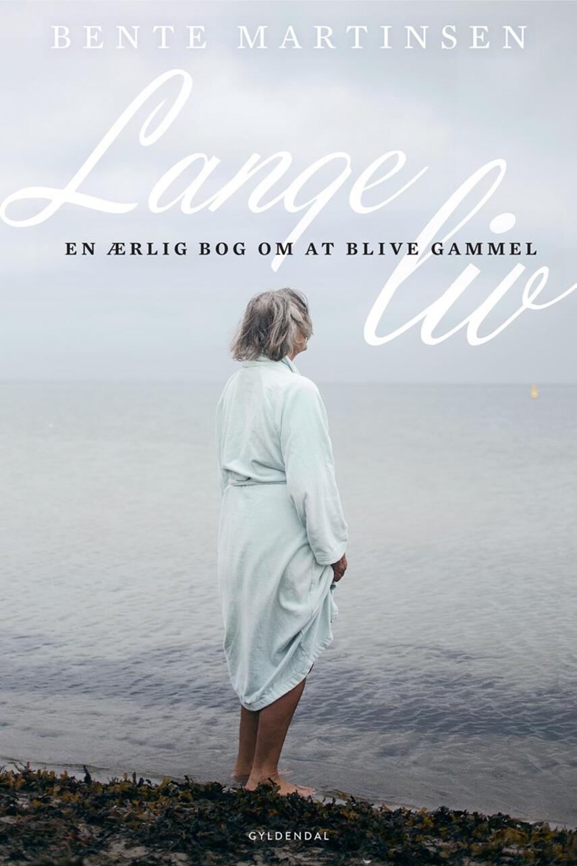 Bente Martinsen (f. 1966-08-27): Lange liv : en ærlig bog om at blive gammel