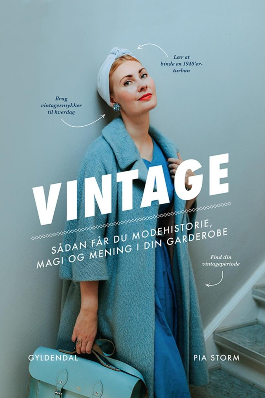 Pia Storm: Vintage : sådan får du modehistorie, magi og mening i din garderobe