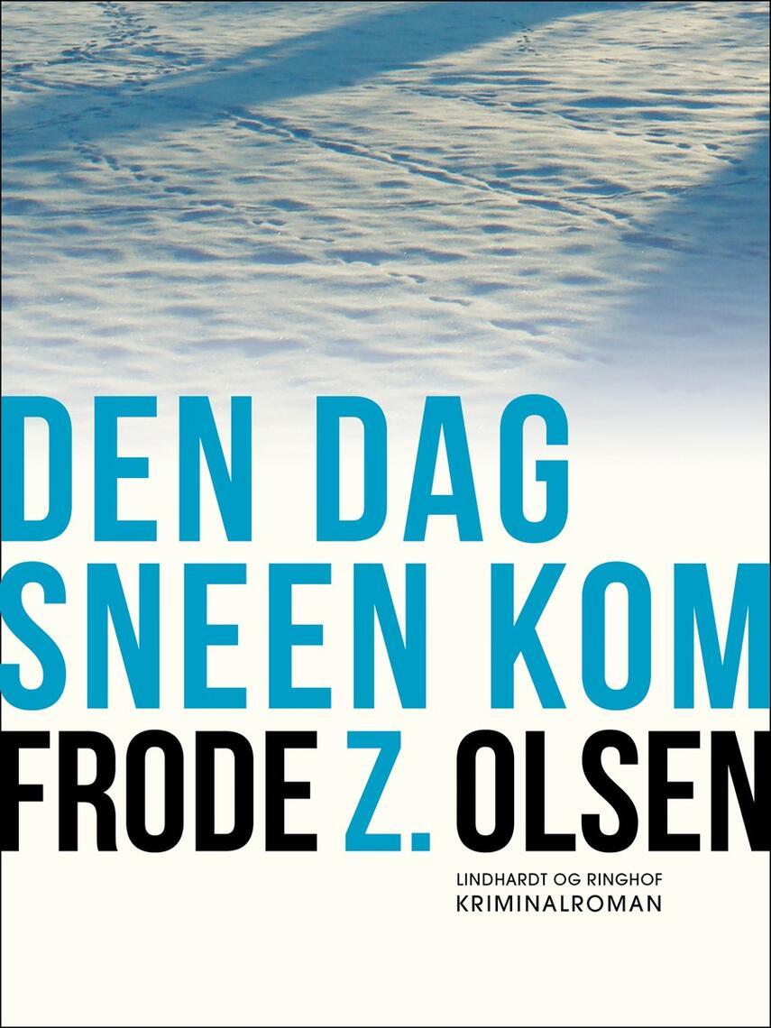 Frode Z. Olsen (f. 1950): Den dag sneen kom : kriminalroman