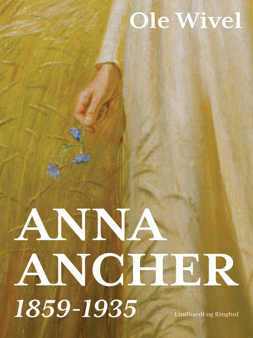 Ole Wivel: Anna Ancher : 1859-1935