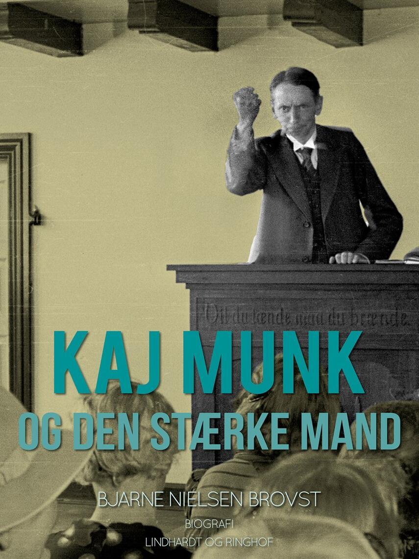 Bjarne Nielsen Brovst: Kaj Munk og den stærke mand : biografi