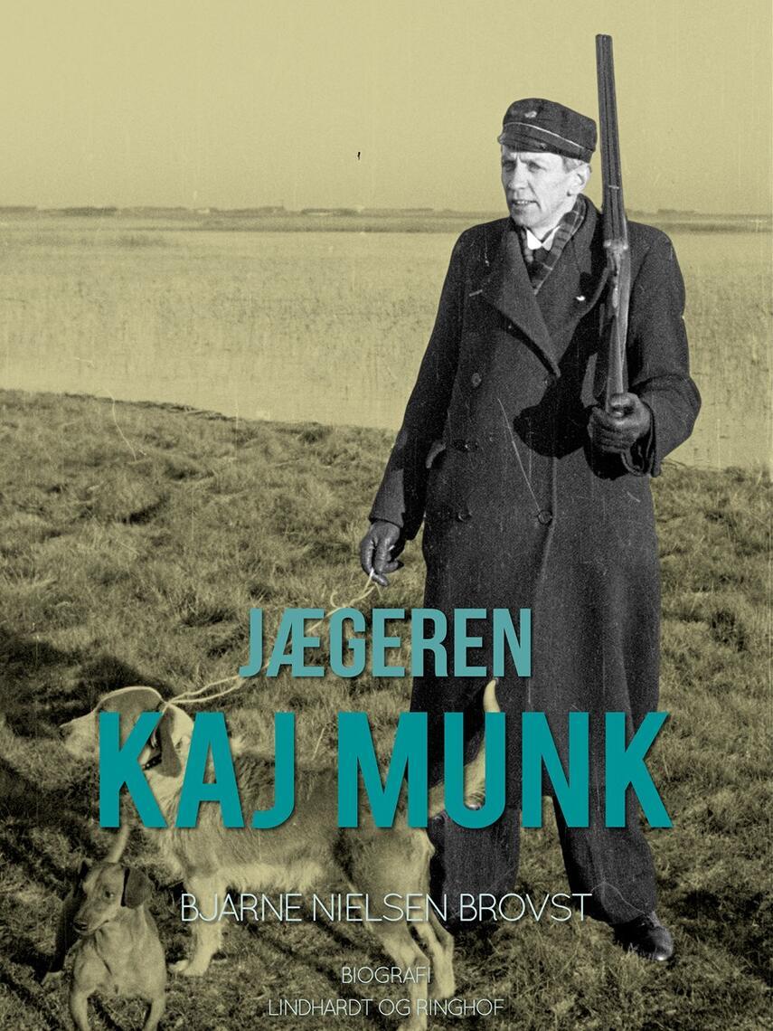 Bjarne Nielsen Brovst: Jægeren Kaj Munk : biografi