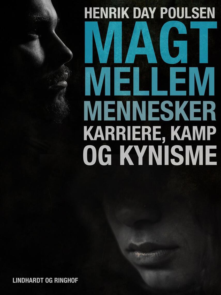 Henrik Day Poulsen: Magt mellem mennesker : karriere, kamp og kynisme