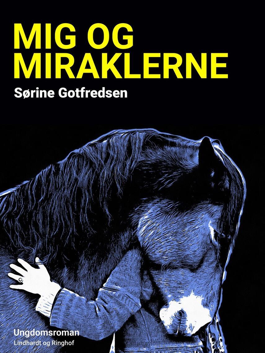 Sørine Gotfredsen: Mig og miraklerne : ungdomsroman