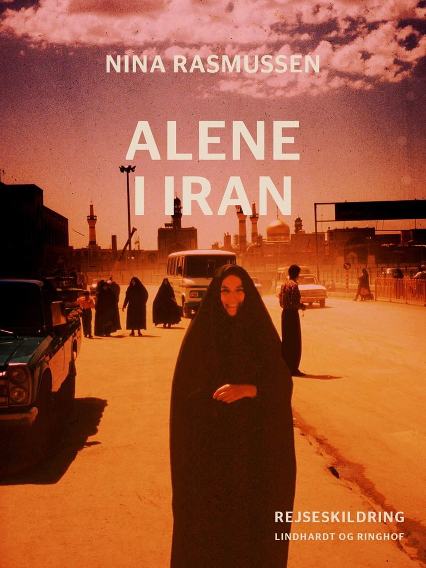 Nina Rasmussen (f. 1942): Alene i Iran : rejseskildring
