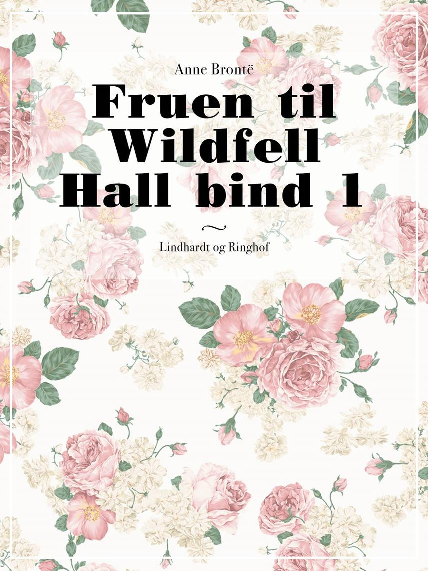 Anne Brontë: Fruen til Wildfell Hall. Bind 1