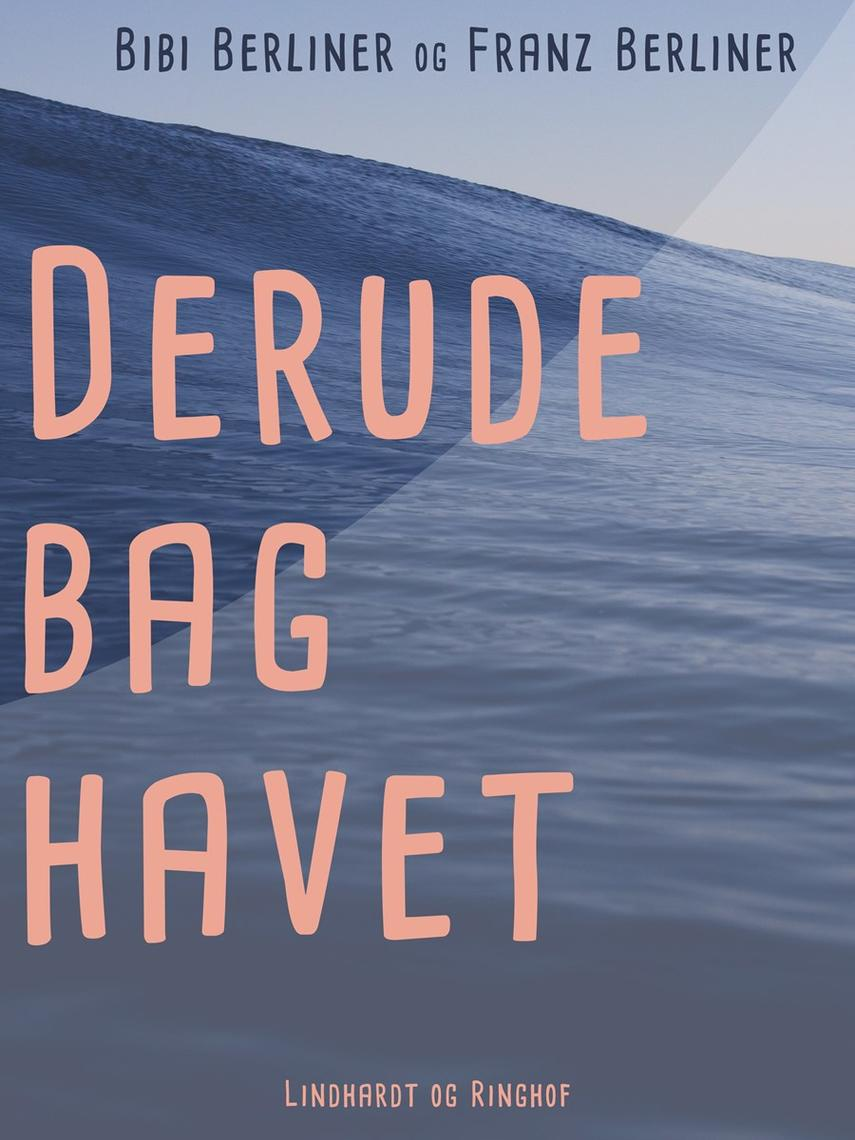 Bibi Berliner: Derude bag havet