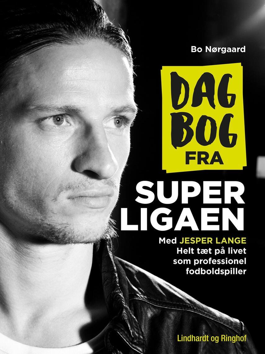 Bo Nørgꜳrd (f. 1984), Jesper Lange: Dagbog fra superligaen : helt tæt på livet som professionel fodboldspiller