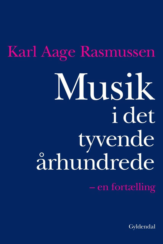 Karl Aage Rasmussen (f. 1947): Musik i det tyvende århundrede : en fortælling