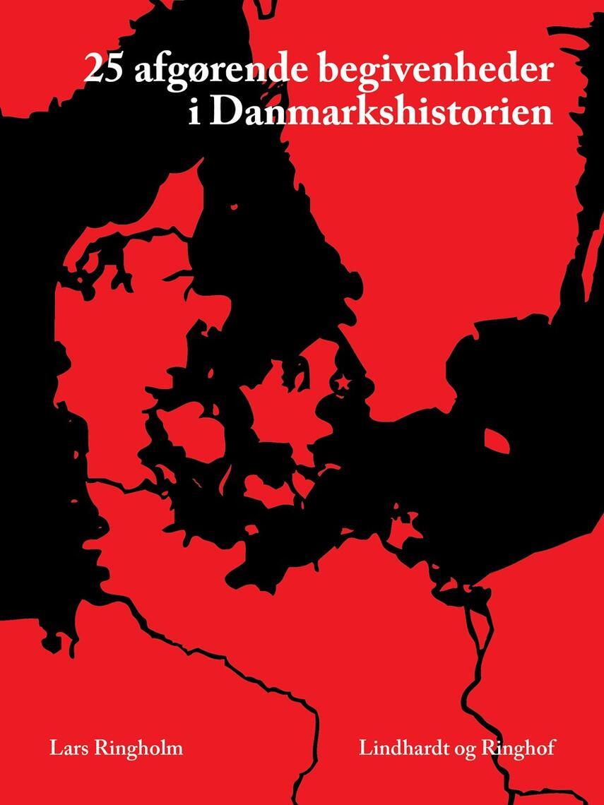 Lars Ringholm: 25 afgørende begivenheder - i Danmarkshistorien