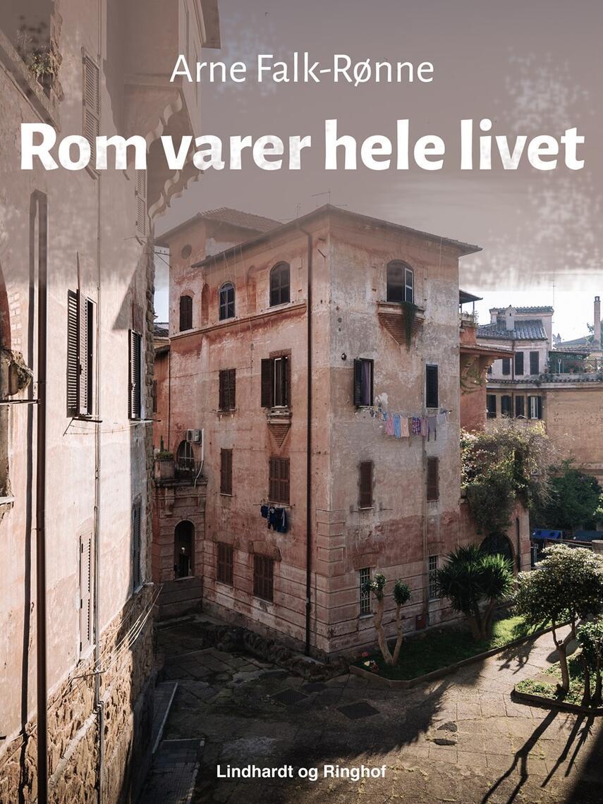 Arne Falk-Rønne: Rom varer hele livet