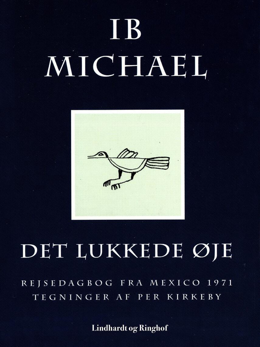 Ib Michael: Det lukkede øje : rejsedagbog fra Mexico 1971