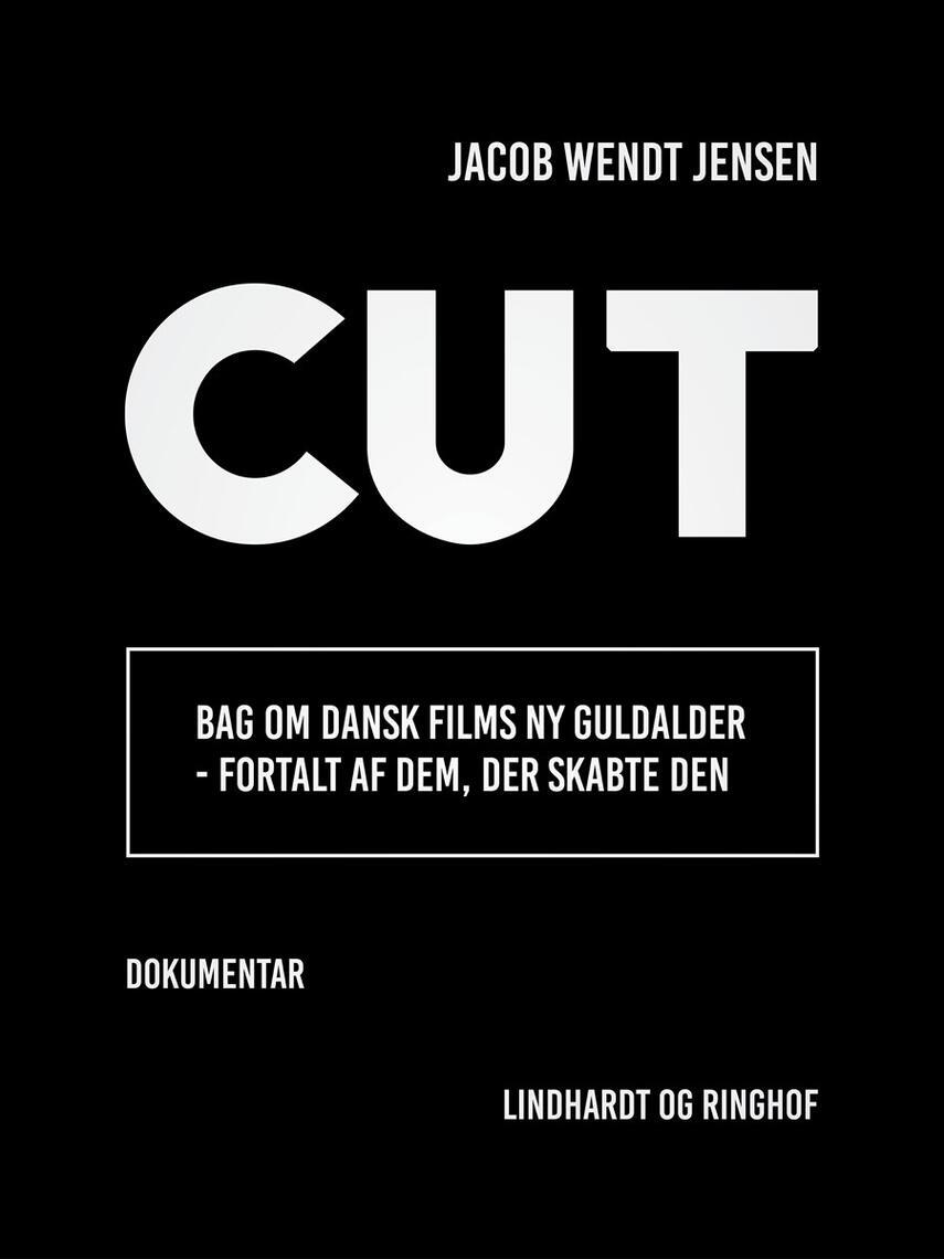 Jacob Wendt Jensen: Cut : bag om dansk films ny guldalder - fortalt af dem, der skabte den : dokumentar
