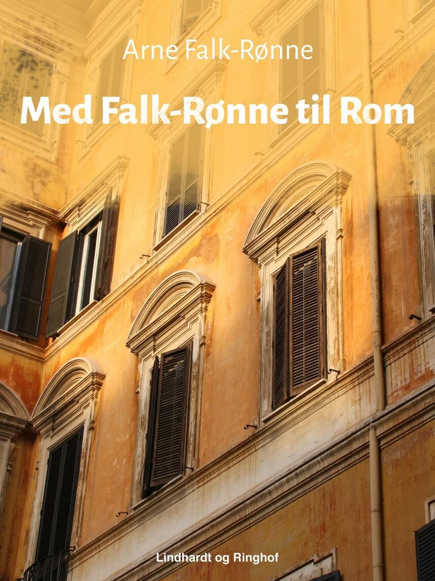 Arne Falk-Rønne: Med Falk-Rønne til Rom